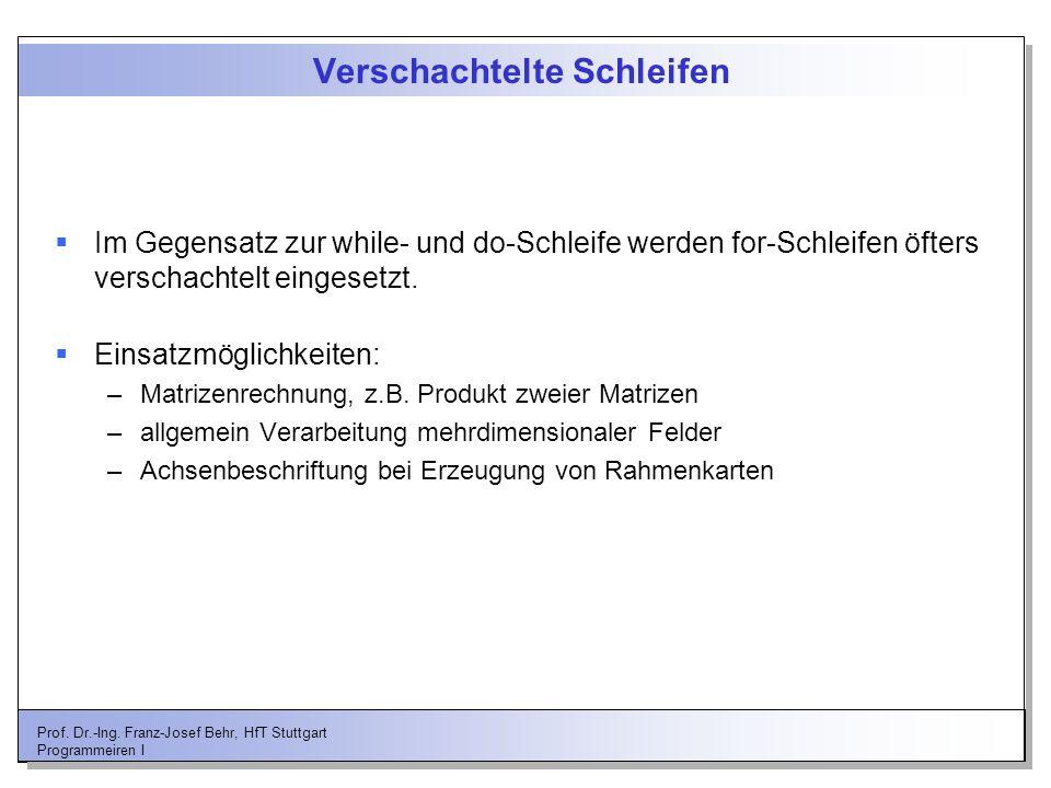 Prof. Dr.-Ing. Franz-Josef Behr, HfT Stuttgart Programmeiren I Verschachtelte Schleifen Im Gegensatz zur while- und do-Schleife werden for-Schleifen ö