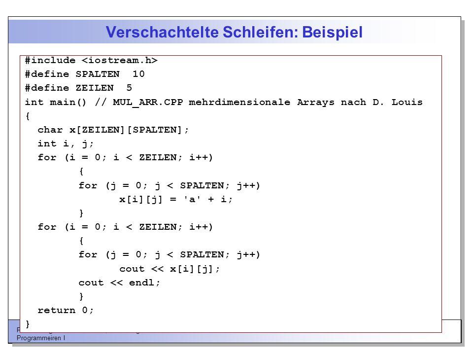 Prof. Dr.-Ing. Franz-Josef Behr, HfT Stuttgart Programmeiren I Verschachtelte Schleifen: Beispiel #include #define SPALTEN 10 #define ZEILEN 5 int mai