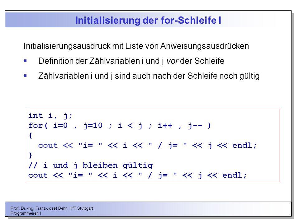 Prof. Dr.-Ing. Franz-Josef Behr, HfT Stuttgart Programmeiren I Initialisierung der for-Schleife I Initialisierungsausdruck mit Liste von Anweisungsaus