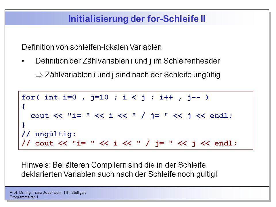 Prof. Dr.-Ing. Franz-Josef Behr, HfT Stuttgart Programmeiren I Initialisierung der for-Schleife II Definition von schleifen-lokalen Variablen Definiti