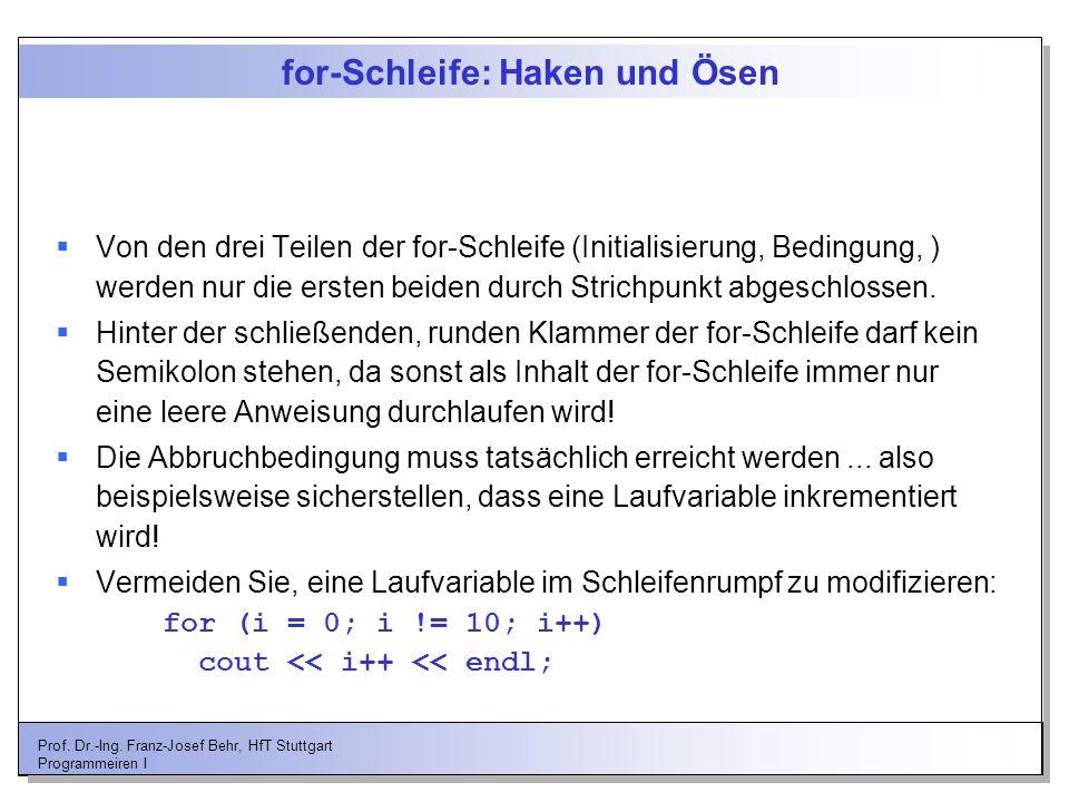 Prof. Dr.-Ing. Franz-Josef Behr, HfT Stuttgart Programmeiren I for-Schleife: Haken und Ösen Von den drei Teilen der for-Schleife (Initialisierung, Bed