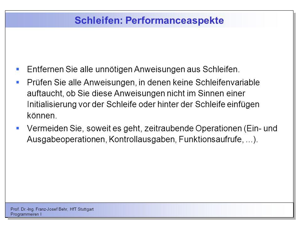 Prof. Dr.-Ing. Franz-Josef Behr, HfT Stuttgart Programmeiren I Schleifen: Performanceaspekte Entfernen Sie alle unnötigen Anweisungen aus Schleifen. P