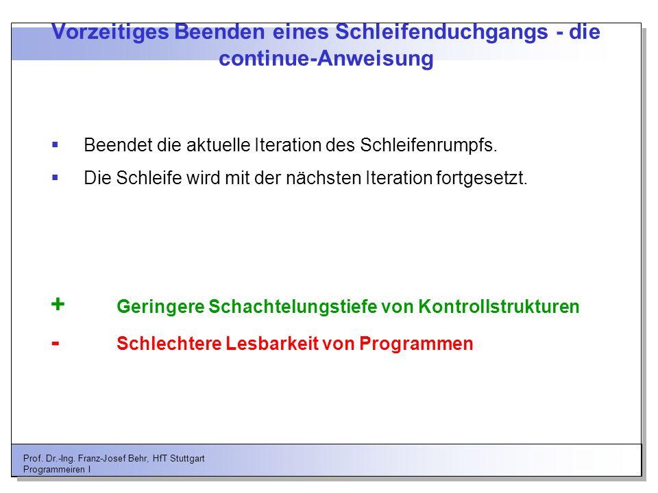 Prof. Dr.-Ing. Franz-Josef Behr, HfT Stuttgart Programmeiren I Vorzeitiges Beenden eines Schleifenduchgangs - die continue-Anweisung Beendet die aktue