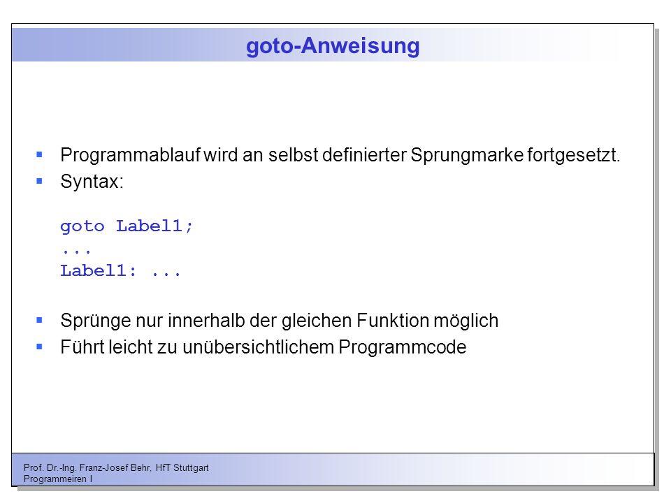 Prof. Dr.-Ing. Franz-Josef Behr, HfT Stuttgart Programmeiren I goto-Anweisung Programmablauf wird an selbst definierter Sprungmarke fortgesetzt. Synta