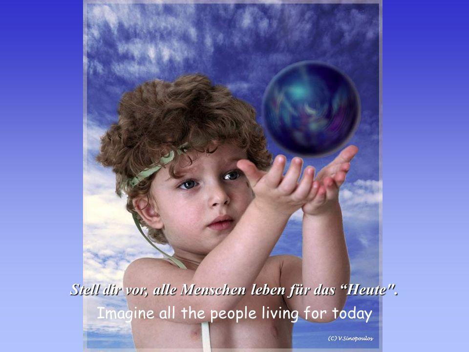 Imagine all the people sharing all the world Stell dir vor, alle Menschen teilen sich die Welt.