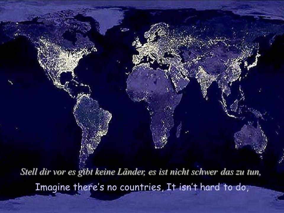 Imagine theres no countries, It isnt hard to do, Stell dir vor es gibt keine Länder, es ist nicht schwer das zu tun,