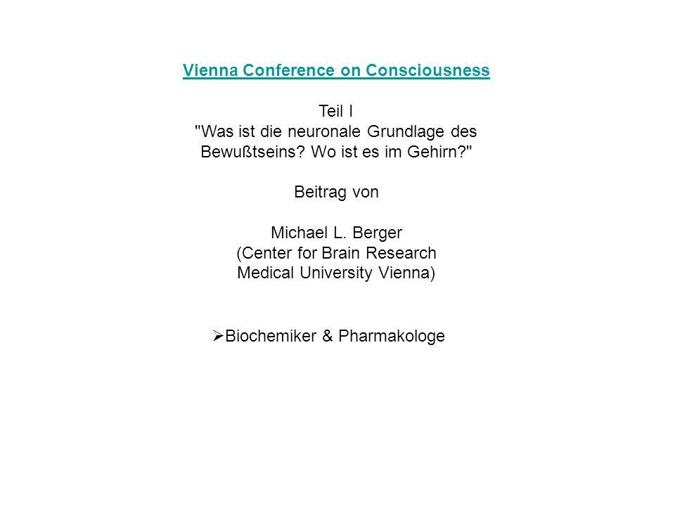 Biochemiker & Pharmakologe betreibt keine Bewußtseinsforschung Vienna Conference on Consciousness Teil I Was ist die neuronale Grundlage des Bewußtseins.