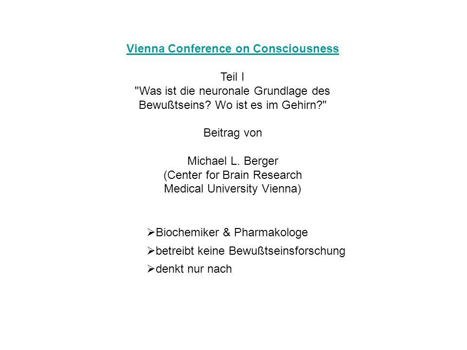 Biochemiker & Pharmakologe betreibt keine Bewußtseinsforschung denkt nur nach Vienna Conference on Consciousness Teil I Was ist die neuronale Grundlage des Bewußtseins.
