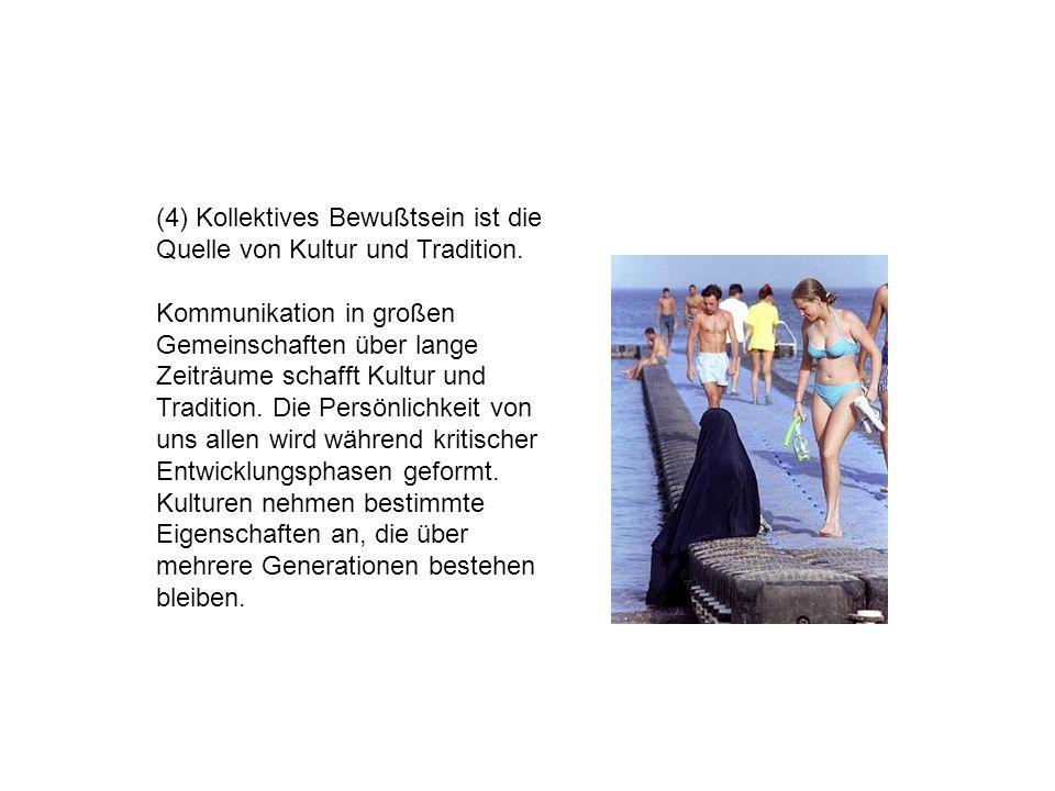 (4) Kollektives Bewußtsein ist die Quelle von Kultur und Tradition.
