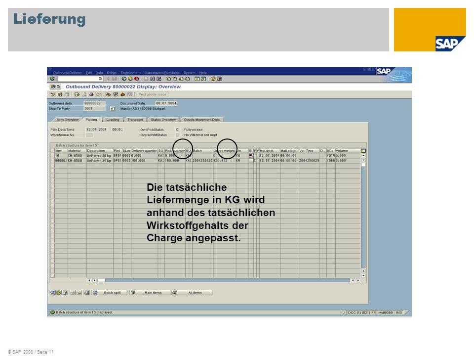 © SAP 2008 / Seite 11 Lieferung Die tatsächliche Liefermenge in KG wird anhand des tatsächlichen Wirkstoffgehalts der Charge angepasst.