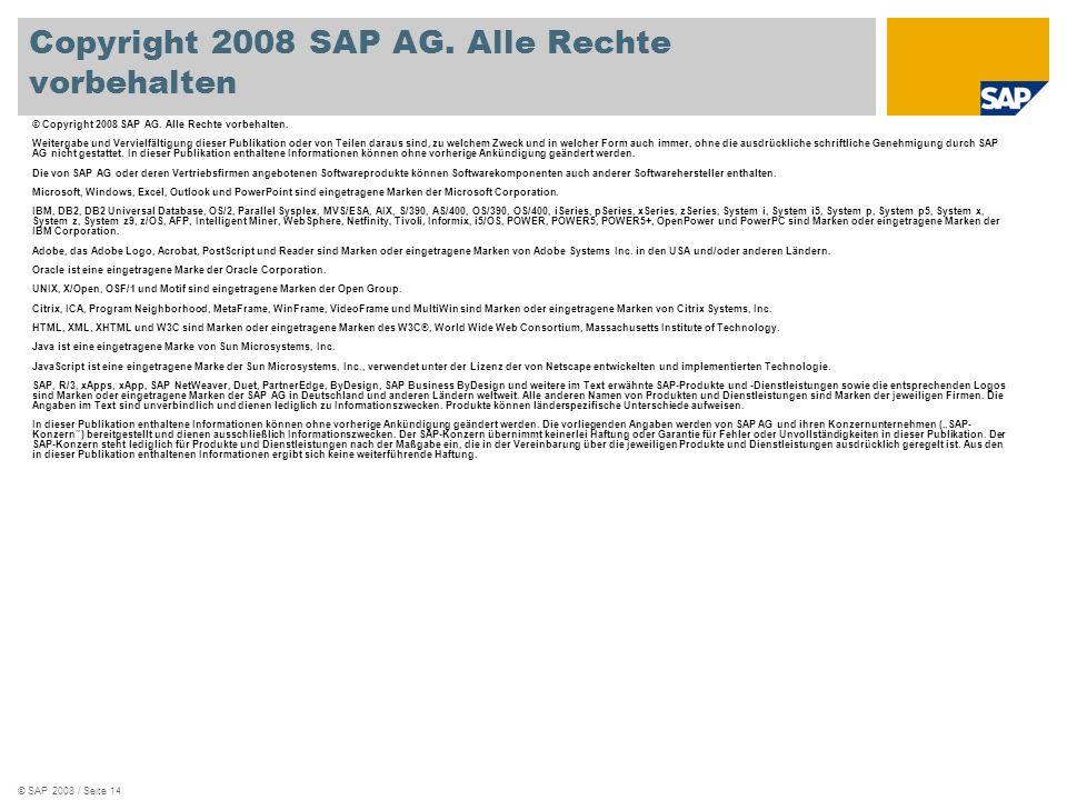 © SAP 2008 / Seite 14 © Copyright 2008 SAP AG. Alle Rechte vorbehalten. Weitergabe und Vervielfältigung dieser Publikation oder von Teilen daraus sind