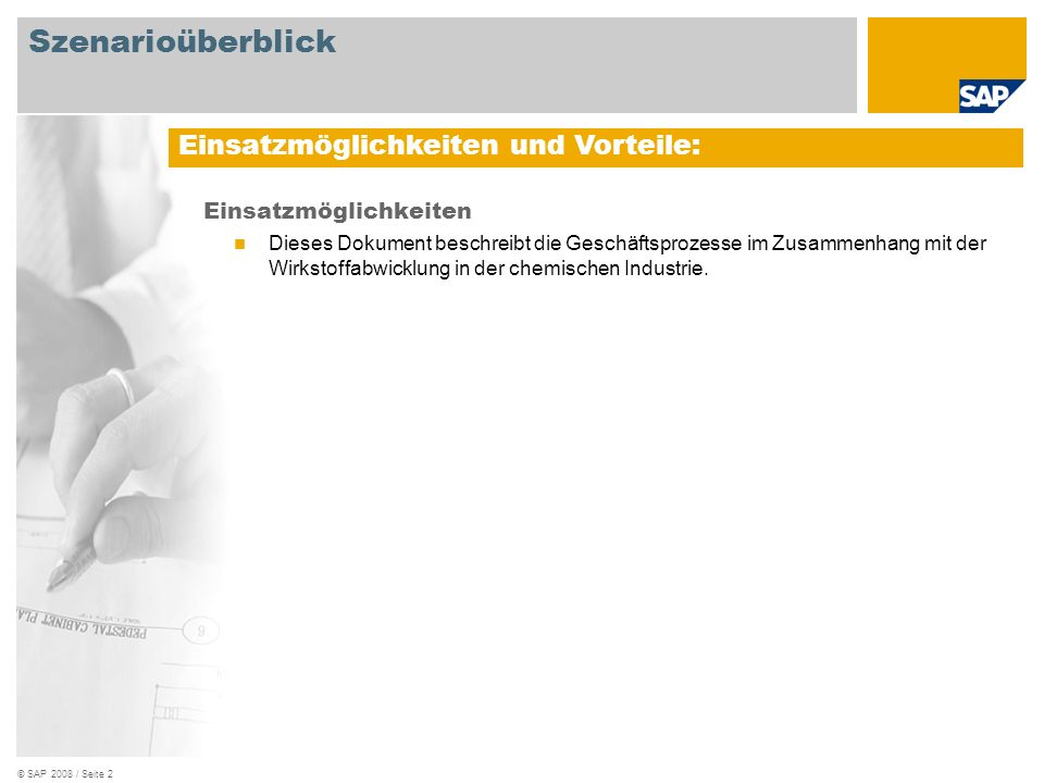 © SAP 2008 / Seite 2 Einsatzmöglichkeiten Dieses Dokument beschreibt die Geschäftsprozesse im Zusammenhang mit der Wirkstoffabwicklung in der chemisch