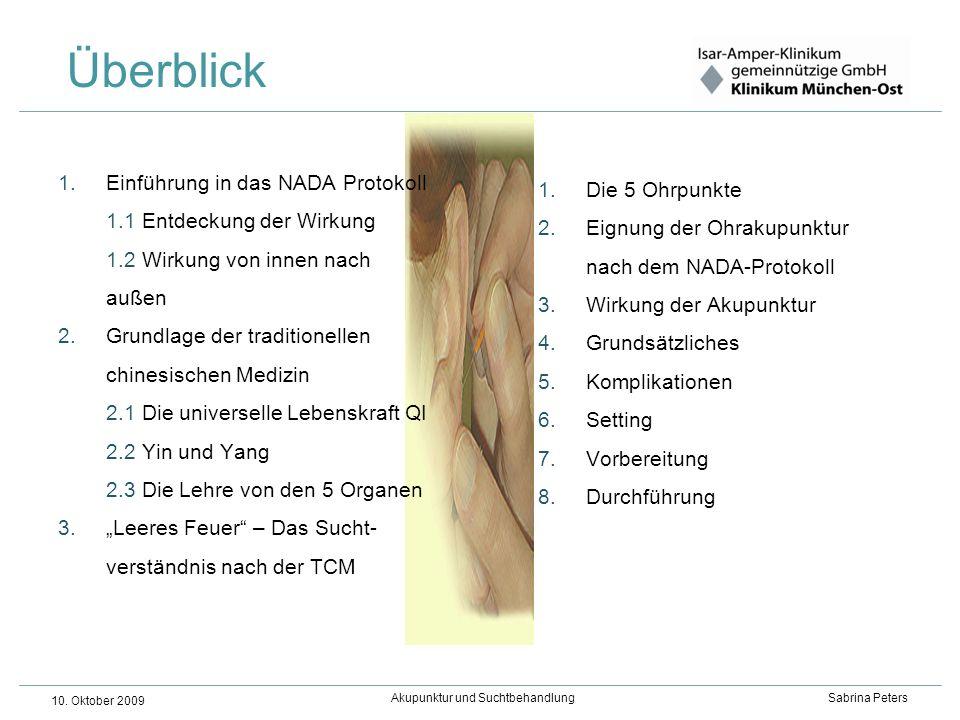 Akupunktur und Suchtbehandlung Sabrina Peters 10. Oktober 2009 1.Einführung in das NADA Protokoll 1.1 Entdeckung der Wirkung 1.2 Wirkung von innen nac