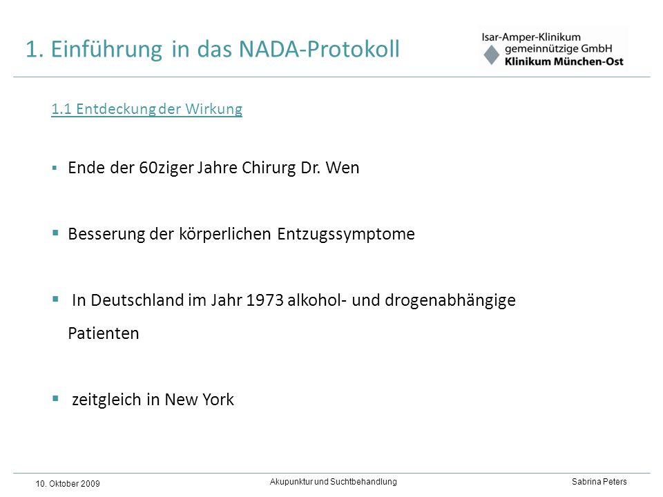 Akupunktur und Suchtbehandlung Sabrina Peters 10. Oktober 2009 1. Einführung in das NADA-Protokoll 1.1 Entdeckung der Wirkung Ende der 60ziger Jahre C
