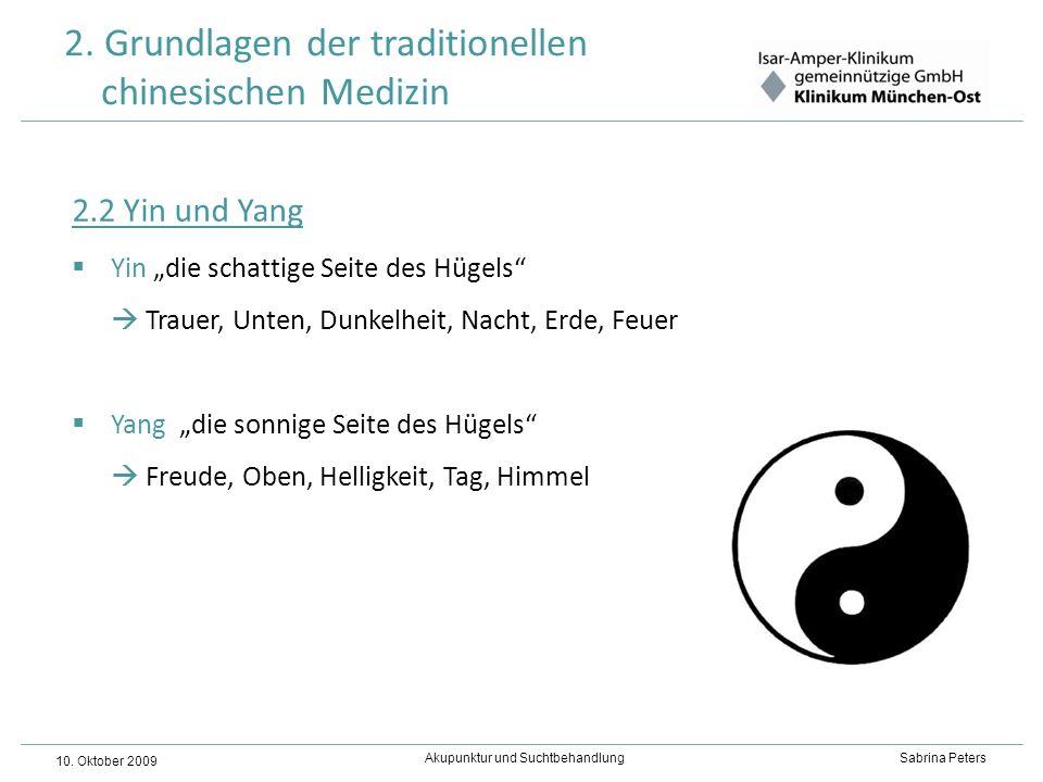 Akupunktur und Suchtbehandlung Sabrina Peters 10. Oktober 2009 2.2 Yin und Yang Yin die schattige Seite des Hügels Trauer, Unten, Dunkelheit, Nacht, E