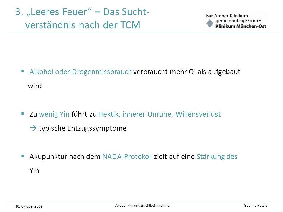 Akupunktur und Suchtbehandlung Sabrina Peters 10. Oktober 2009. 3. Leeres Feuer – Das Sucht- verständnis nach der TCM Alkohol oder Drogenmissbrauch ve