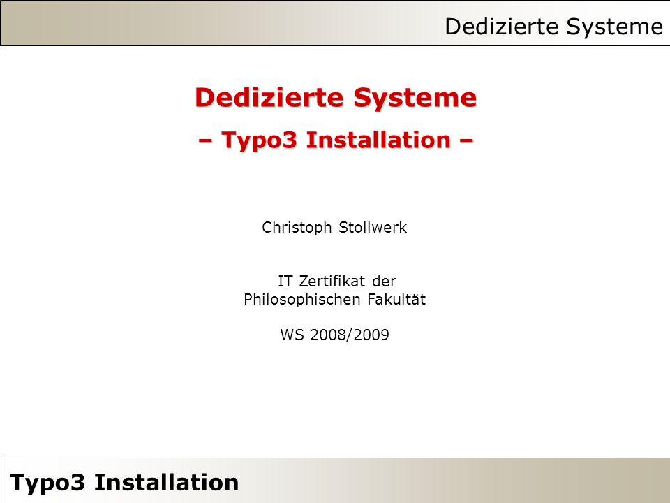 Dedizierte Systeme Typo3 Installation Dedizierte Systeme – Typo3 Installation – Christoph Stollwerk IT Zertifikat der Philosophischen Fakultät WS 2008