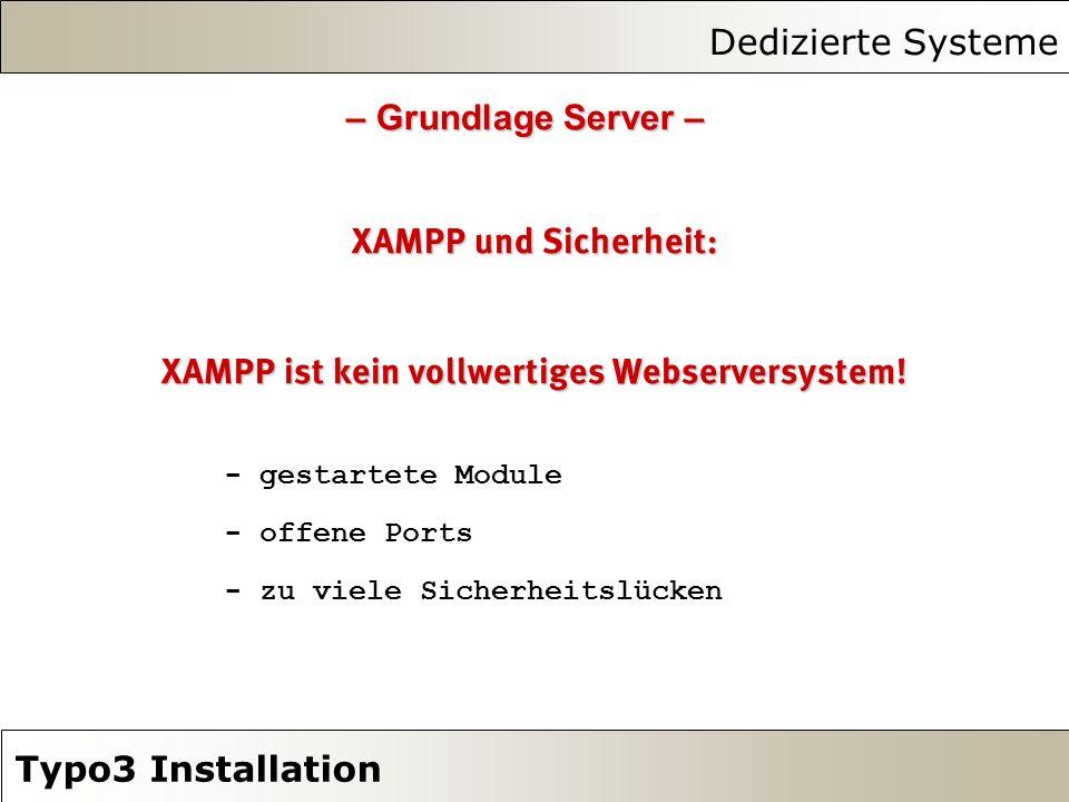 Dedizierte Systeme Typo3 Installation XAMPP und Sicherheit: XAMPP ist kein vollwertiges Webserversystem! - gestartete Module - offene Ports - zu viele