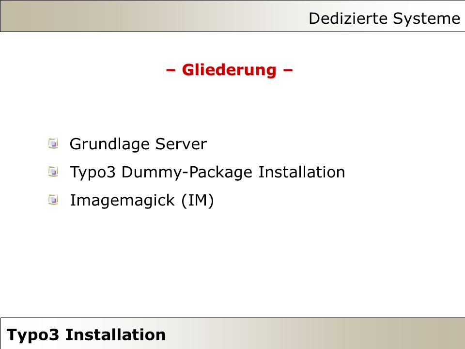 Dedizierte Systeme Typo3 Installation – Gliederung – Grundlage Server Typo3 Dummy-Package Installation Imagemagick (IM)