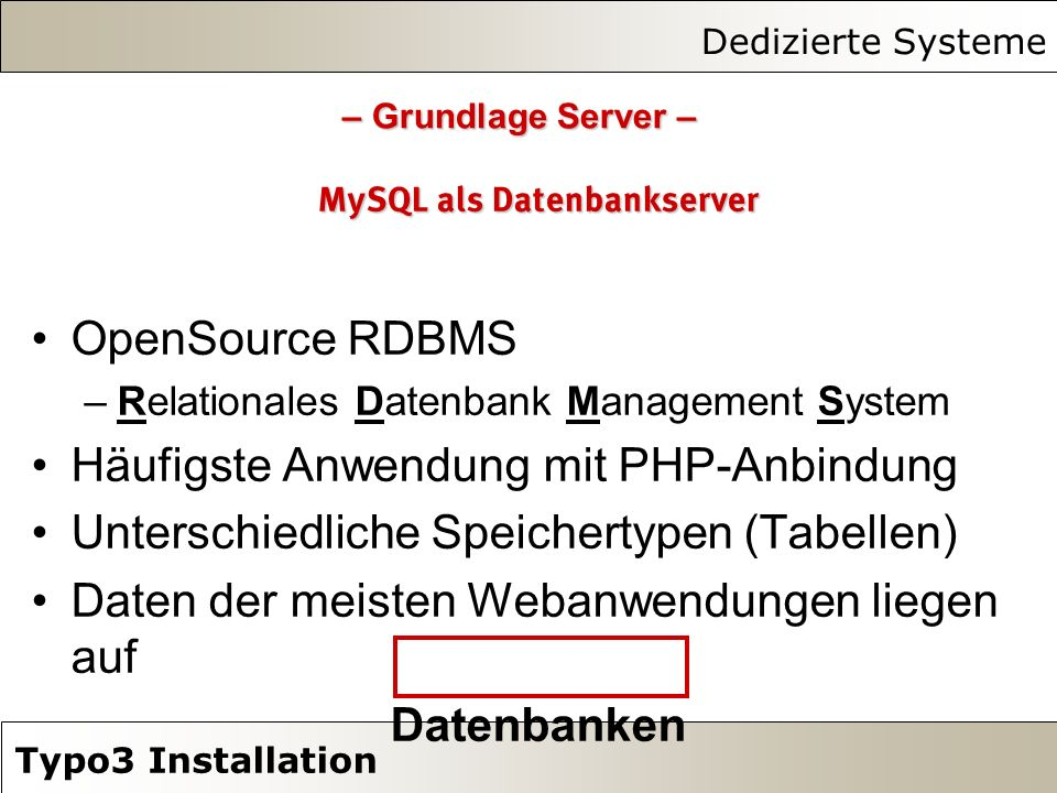 Dedizierte Systeme Typo3 Installation Basis-Server PHP – Interpreter (Modul) Web-Server (Apache) DB-Server (MySQL).php Webseite in HTML: Webseite in HTML: Hello world Antwort Webseite mit inte- griertem PHP-Code griertem PHP-Code : Anfrage Browser (Client)