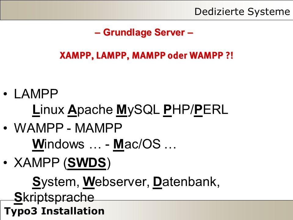 Dedizierte Systeme Typo3 Installation XAMPP, LAMPP, MAMPP oder WAMPP ?! LAMPP Linux Apache MySQL PHP/PERL WAMPP - MAMPP Windows … - Mac/OS … XAMPP (SW