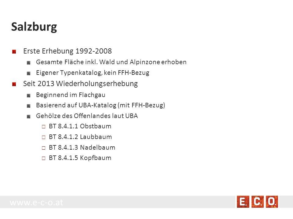 www.e-c-o.at Salzburg Erste Erhebung 1992-2008 Gesamte Fläche inkl. Wald und Alpinzone erhoben Eigener Typenkatalog, kein FFH-Bezug Seit 2013 Wiederho