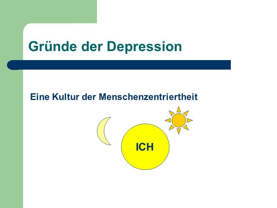 Gründe der Depression Eine Kultur der Menschenzentriertheit ICH