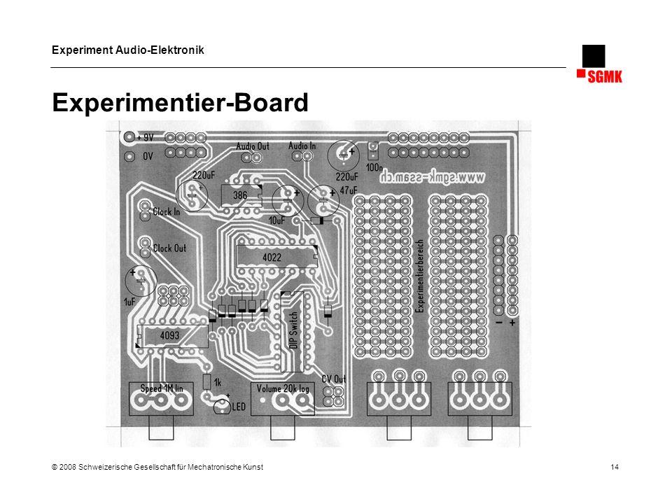 Experiment Audio-Elektronik © 2008 Schweizerische Gesellschaft für Mechatronische Kunst 14 Experimentier-Board