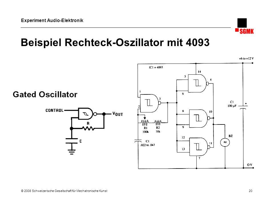 Experiment Audio-Elektronik © 2008 Schweizerische Gesellschaft für Mechatronische Kunst 20 Beispiel Rechteck-Oszillator mit 4093