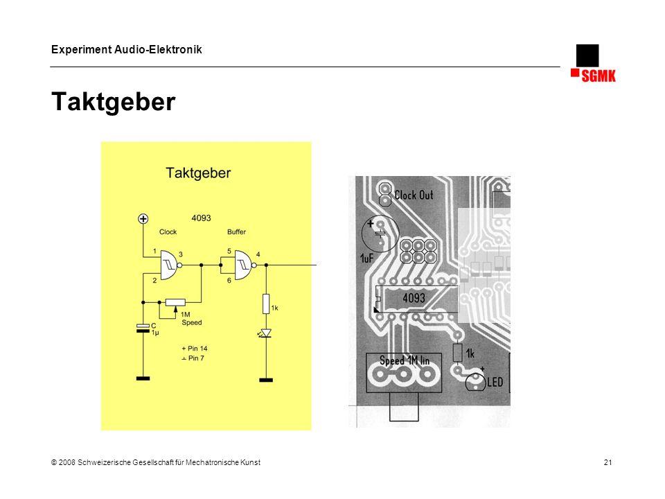 Experiment Audio-Elektronik © 2008 Schweizerische Gesellschaft für Mechatronische Kunst 21 Taktgeber
