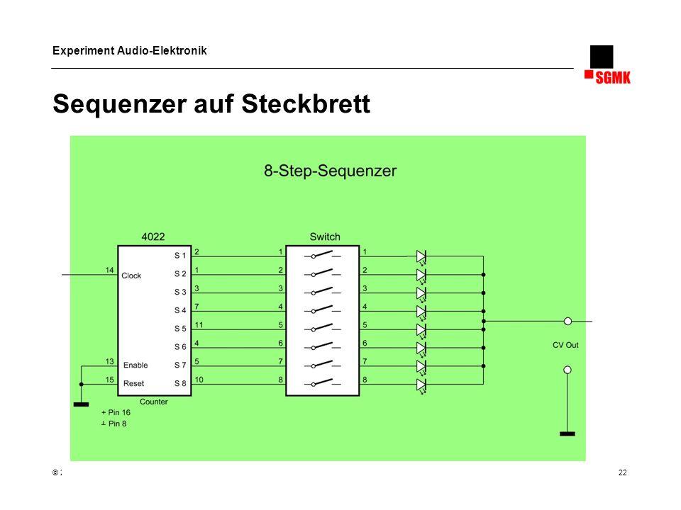 Experiment Audio-Elektronik © 2008 Schweizerische Gesellschaft für Mechatronische Kunst 22 Sequenzer auf Steckbrett