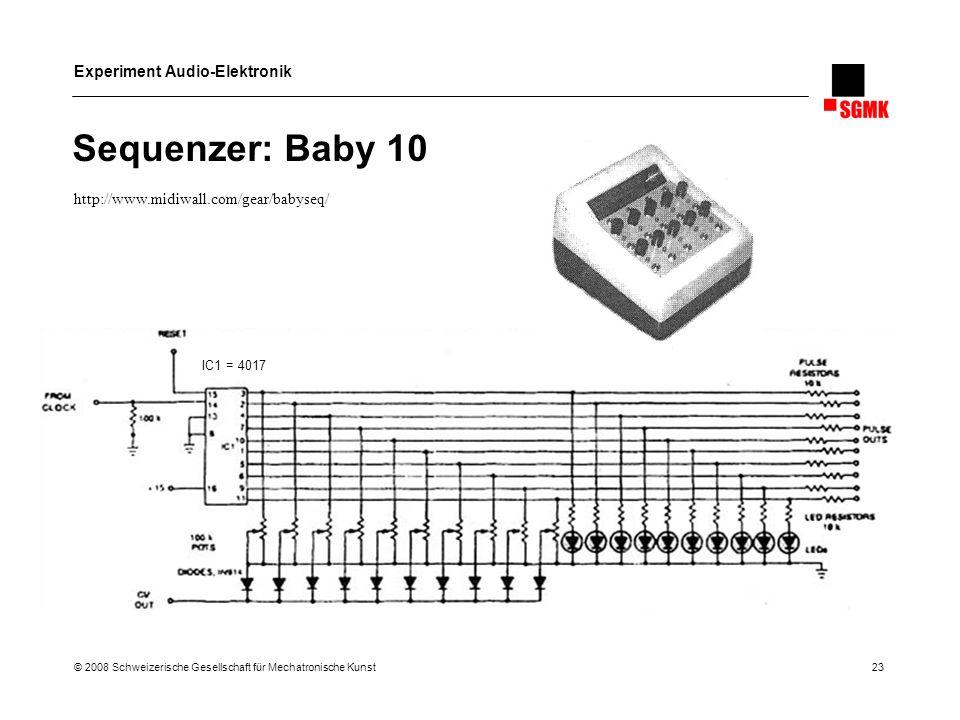 Experiment Audio-Elektronik © 2008 Schweizerische Gesellschaft für Mechatronische Kunst 23 Sequenzer: Baby 10 IC1 = 4017 http://www.midiwall.com/gear/