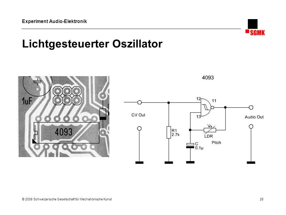Experiment Audio-Elektronik © 2008 Schweizerische Gesellschaft für Mechatronische Kunst 25 Lichtgesteuerter Oszillator