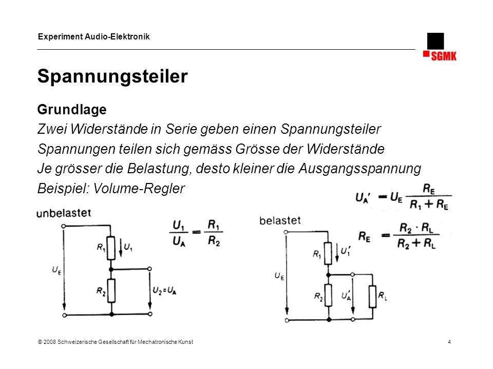 Experiment Audio-Elektronik © 2008 Schweizerische Gesellschaft für Mechatronische Kunst 5 Passive Filter Grundlage Widerstand in Kombination mit Kondensator oder Spule Kondensator blockt tiefe Frequenzen, leitet hohe Frequenzen Kondensator auf Masse: Vernichtung hoher Frequenzen Beispiel: Klangregler, Kopplung