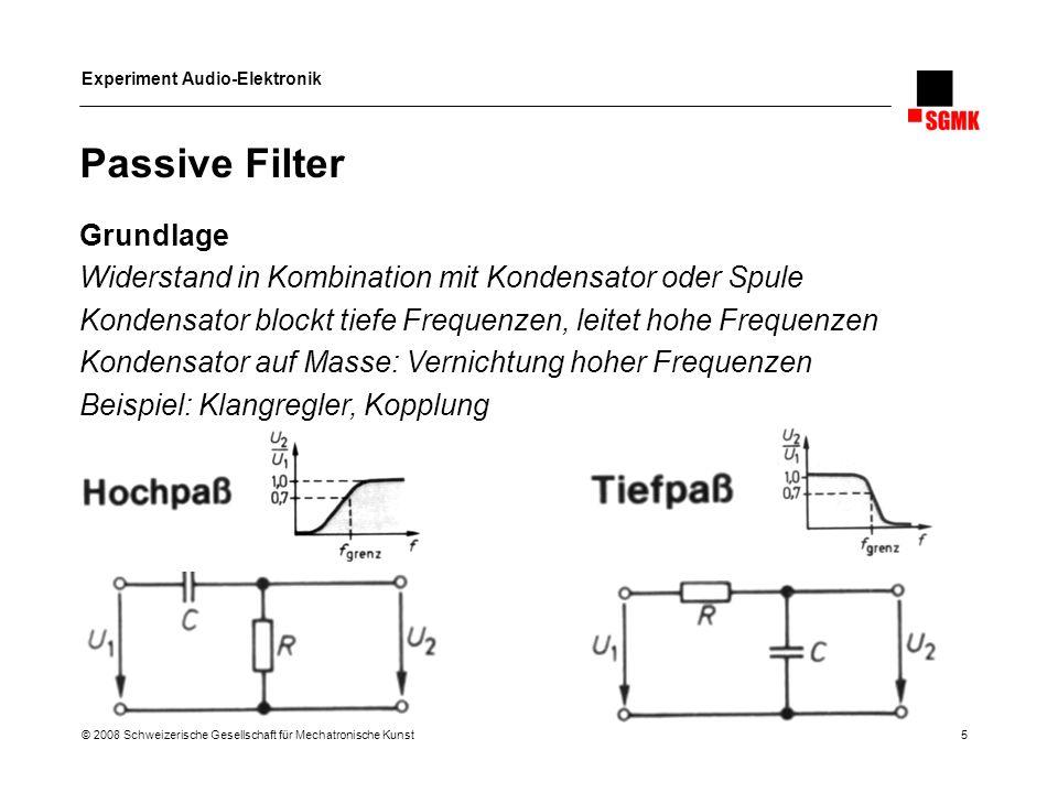 Experiment Audio-Elektronik © 2008 Schweizerische Gesellschaft für Mechatronische Kunst 6 Gleichrichter Grundlage Umwandlung von Wechselspannung in Gleichspannung Diode lässt Strom nur in eine Richtung durch -> Gleichrichtung