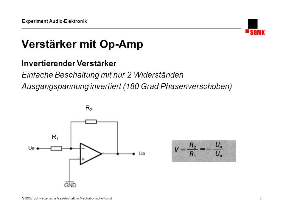 Experiment Audio-Elektronik © 2008 Schweizerische Gesellschaft für Mechatronische Kunst 9 Invertierender Verstärker Praxis Beispiel Verstärkung 10 Betrieb an asym.