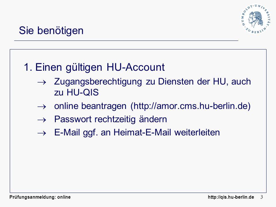 Prüfungsanmeldung: online http://qis.hu-berlin.de 3 Sie benötigen 1. Einen gültigen HU-Account Zugangsberechtigung zu Diensten der HU, auch zu HU-QIS