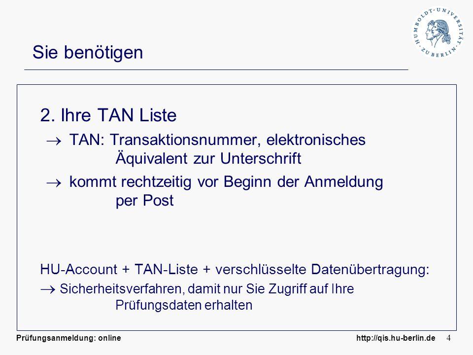 Prüfungsanmeldung: online http://qis.hu-berlin.de 4 Sie benötigen 2. Ihre TAN Liste TAN: Transaktionsnummer, elektronisches Äquivalent zur Unterschrif