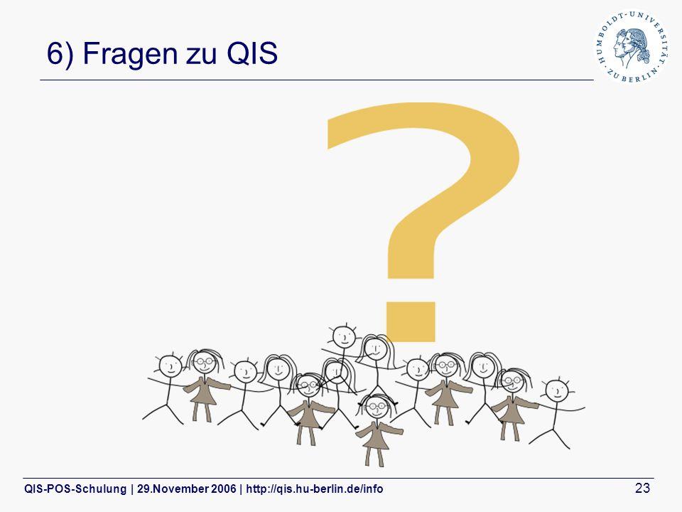 QIS-POS-Schulung | 29.November 2006 | http://qis.hu-berlin.de/info 23 6) Fragen zu QIS