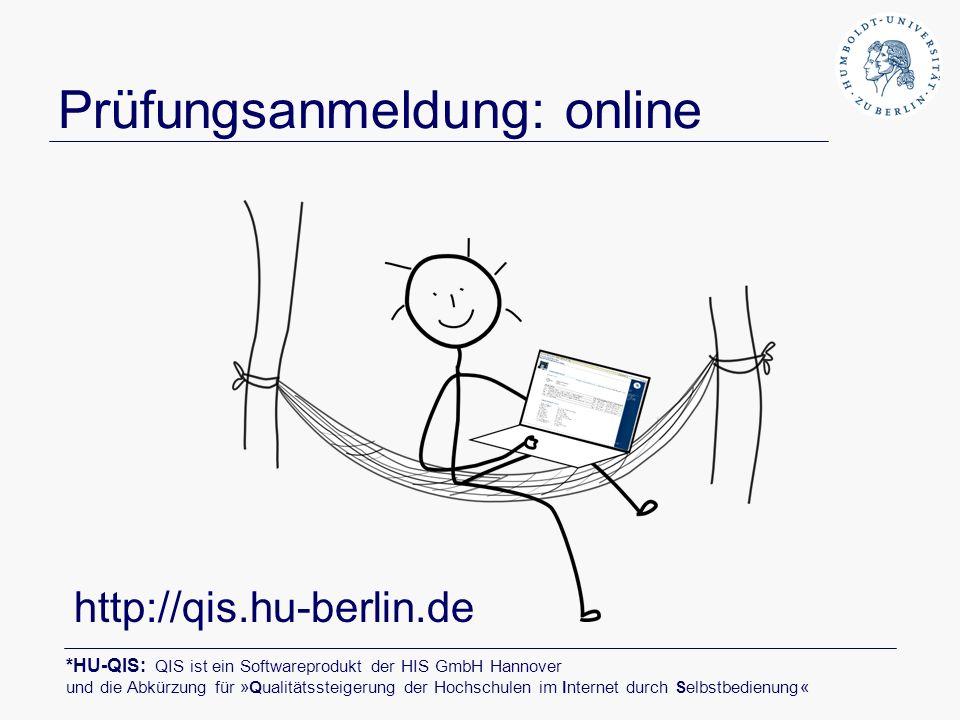Prüfungsanmeldung: online http://qis.hu-berlin.de *HU-QIS: QIS ist ein Softwareprodukt der HIS GmbH Hannover und die Abkürzung für »Qualitätssteigerun