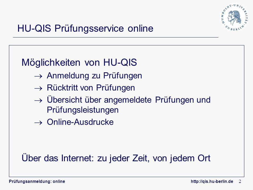 Prüfungsanmeldung: online http://qis.hu-berlin.de 2 HU-QIS Prüfungsservice online Möglichkeiten von HU-QIS Anmeldung zu Prüfungen Rücktritt von Prüfun