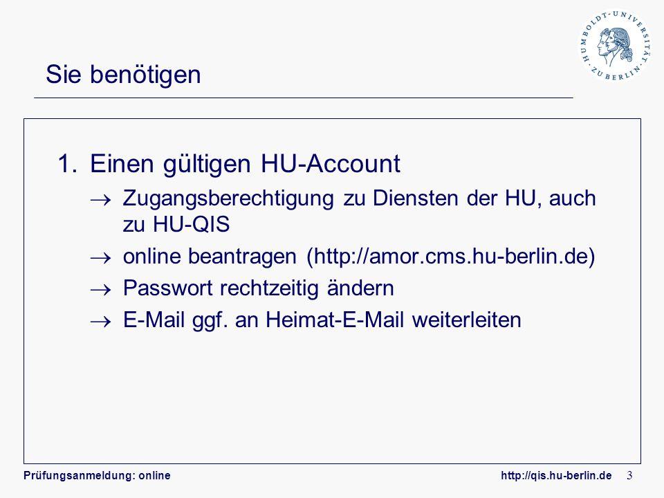 Prüfungsanmeldung: online http://qis.hu-berlin.de 3 Sie benötigen 1.Einen gültigen HU-Account Zugangsberechtigung zu Diensten der HU, auch zu HU-QIS o