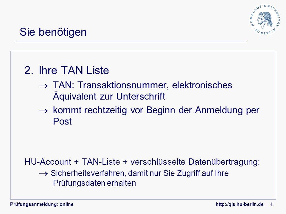 Prüfungsanmeldung: online http://qis.hu-berlin.de 4 Sie benötigen 2.Ihre TAN Liste TAN: Transaktionsnummer, elektronisches Äquivalent zur Unterschrift
