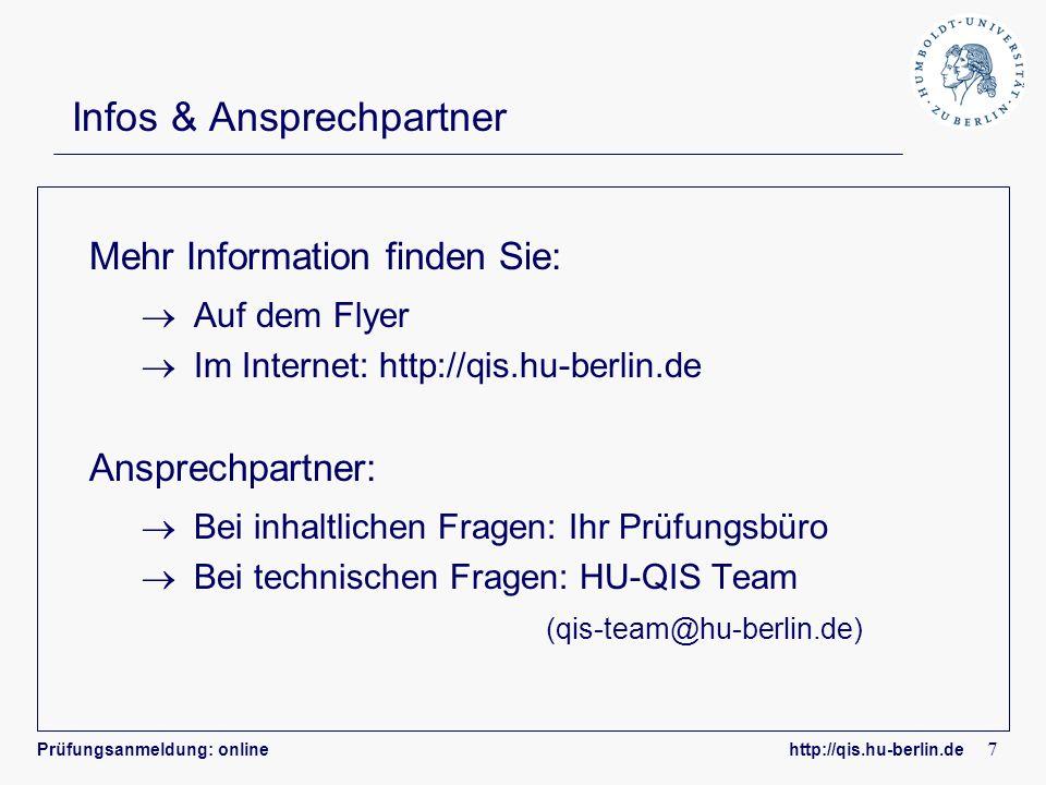 Prüfungsanmeldung: online http://qis.hu-berlin.de 7 Infos & Ansprechpartner Mehr Information finden Sie: Auf dem Flyer Im Internet: http://qis.hu-berl