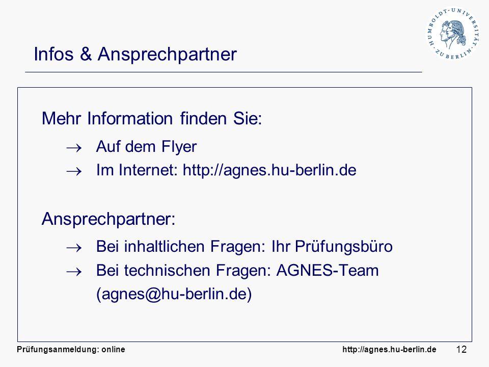 Prüfungsanmeldung: online http://agnes.hu-berlin.de 12 Infos & Ansprechpartner Mehr Information finden Sie: Auf dem Flyer Im Internet: http://agnes.hu