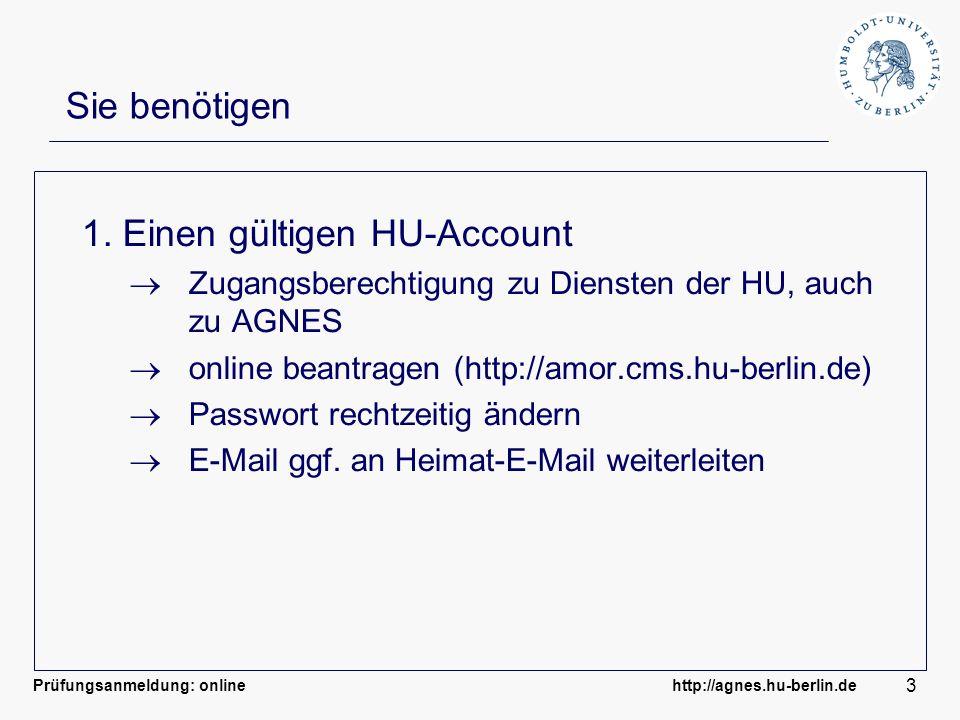 Prüfungsanmeldung: online http://agnes.hu-berlin.de 3 Sie benötigen 1. Einen gültigen HU-Account Zugangsberechtigung zu Diensten der HU, auch zu AGNES