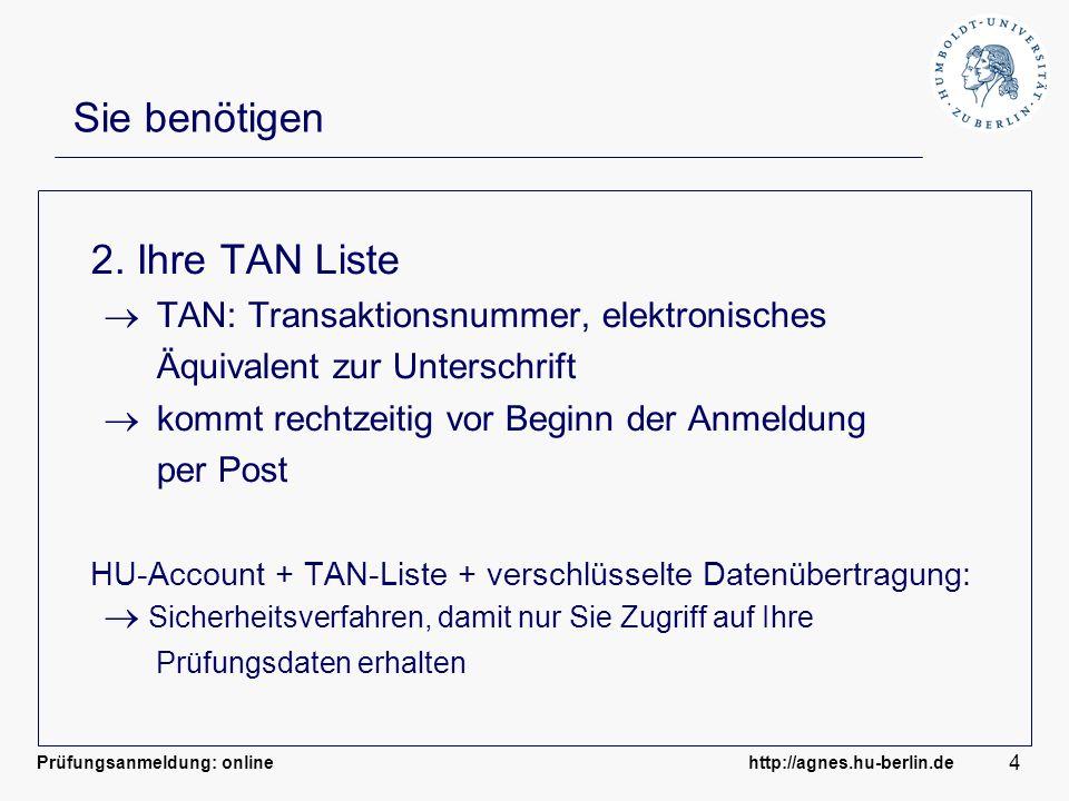 Prüfungsanmeldung: online http://agnes.hu-berlin.de 4 Sie benötigen 2. Ihre TAN Liste TAN: Transaktionsnummer, elektronisches Äquivalent zur Unterschr