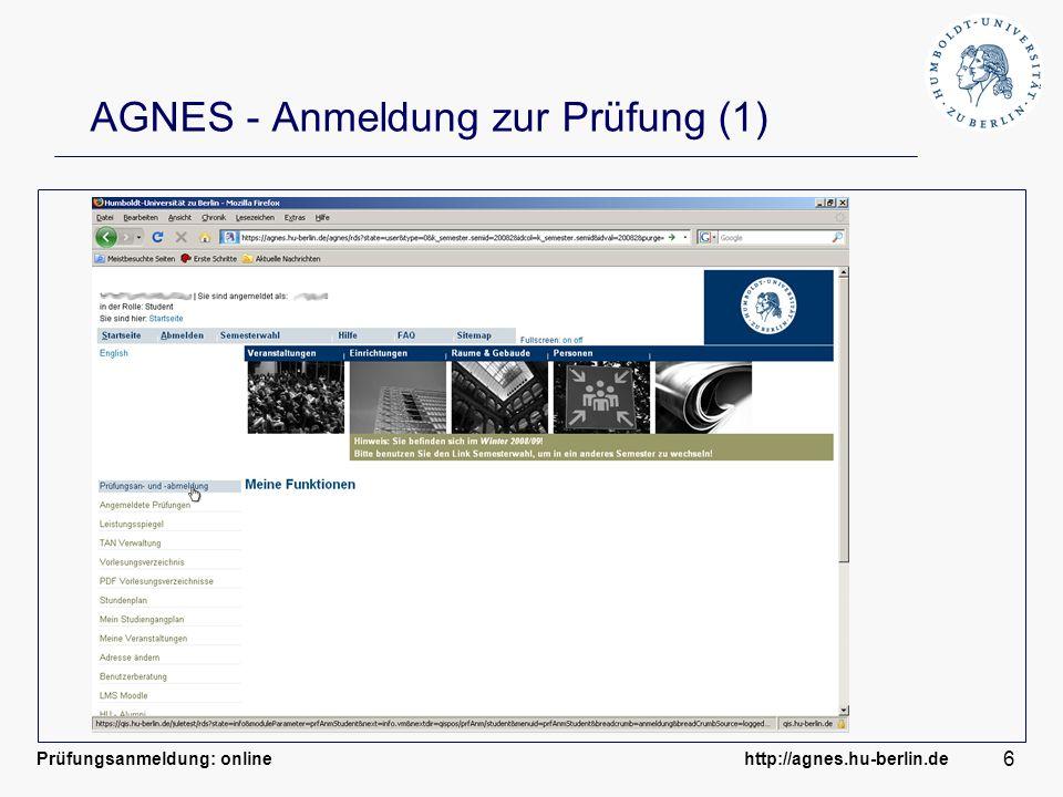 Prüfungsanmeldung: online http://agnes.hu-berlin.de 6 AGNES - Anmeldung zur Prüfung (1)