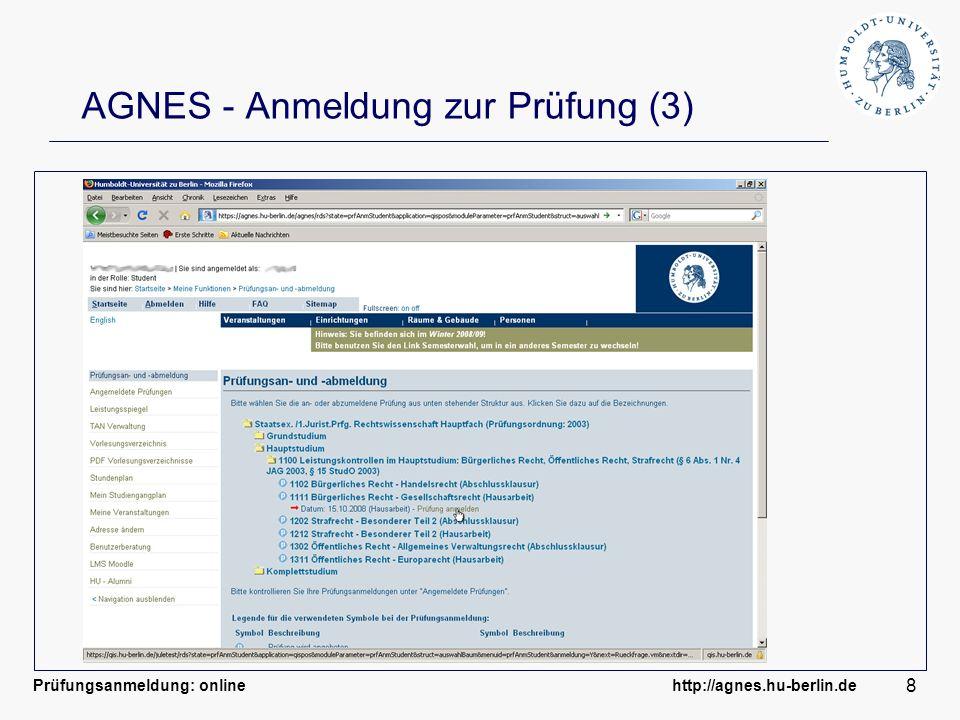 Prüfungsanmeldung: online http://agnes.hu-berlin.de 8 AGNES - Anmeldung zur Prüfung (3)