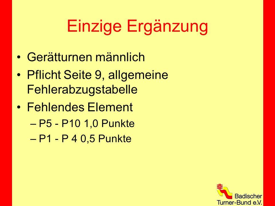 Einzige Ergänzung Gerätturnen männlich Pflicht Seite 9, allgemeine Fehlerabzugstabelle Fehlendes Element –P5 - P10 1,0 Punkte –P1 - P 4 0,5 Punkte